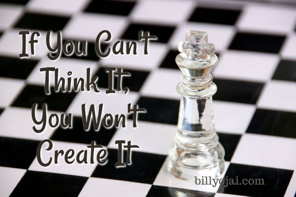 If You Can't Think It, You Won't Create It