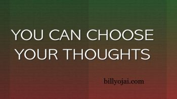 you can choose your thoughts