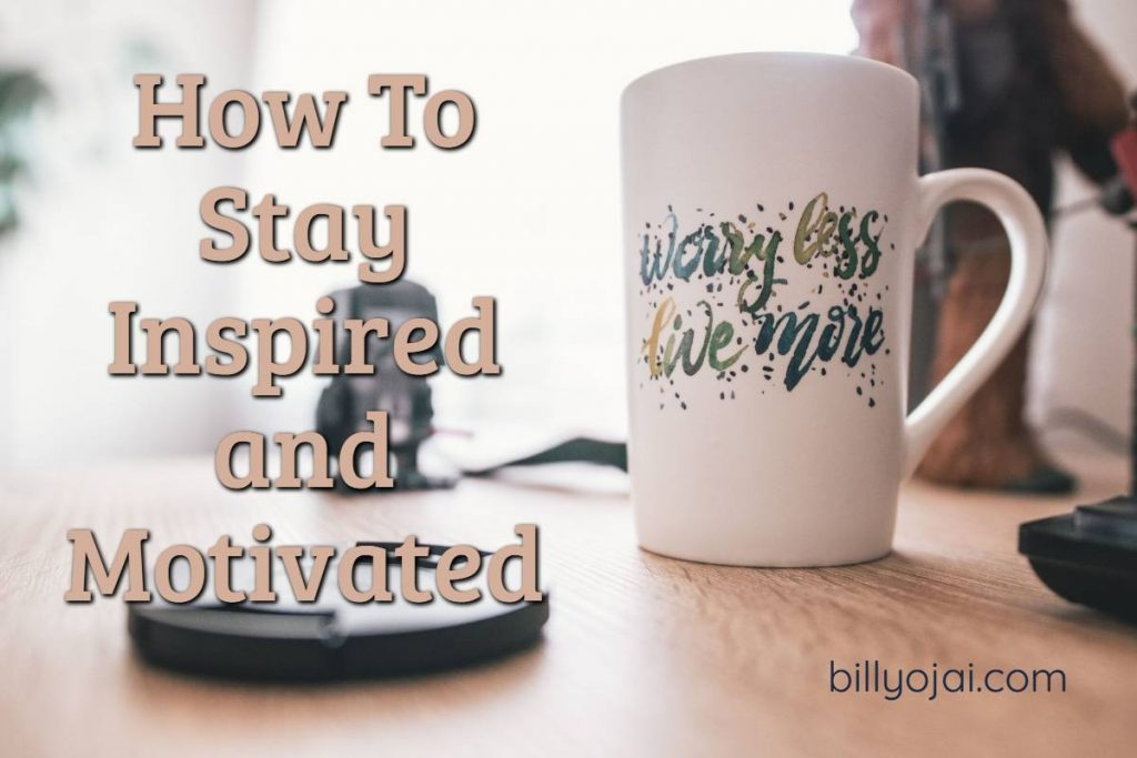 How To Stay Inspired and Motivated